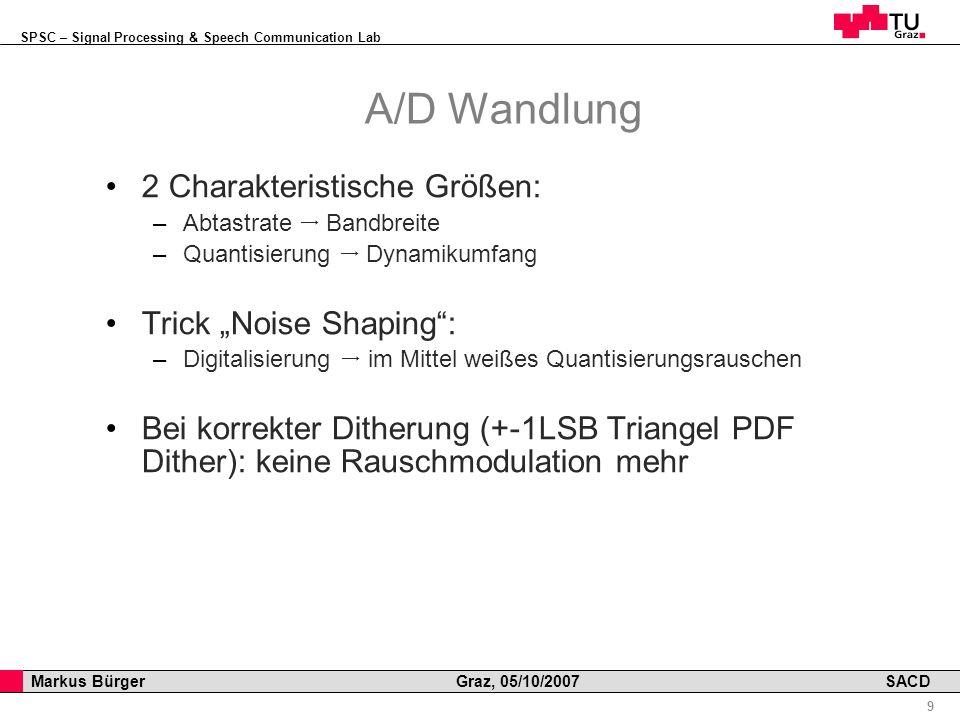 SPSC – Signal Processing & Speech Communication Lab Professor Horst Cerjak, 19.12.2005 9 Markus Bürger Graz, 05/10/2007 SACD A/D Wandlung 2 Charakteri
