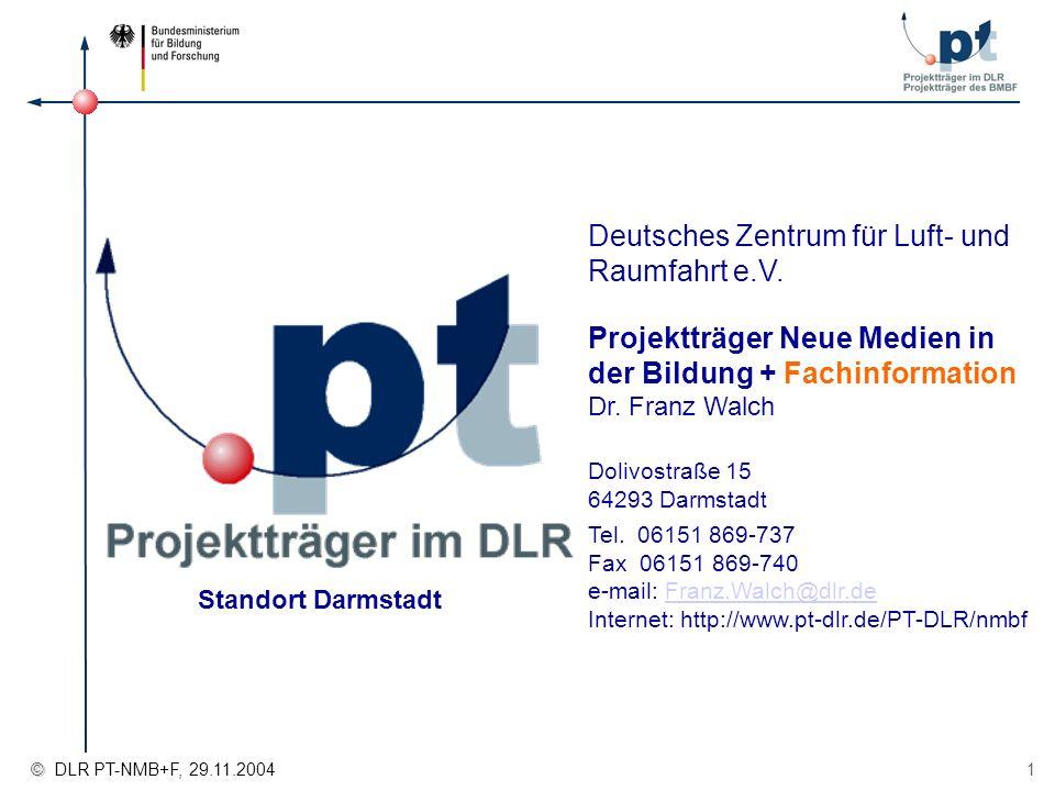 © © DLR PT-NMB+F, 29.11.2004 1 Deutsches Zentrum für Luft- und Raumfahrt e.V. Projektträger Neue Medien in der Bildung + Fachinformation Dr. Franz Wal