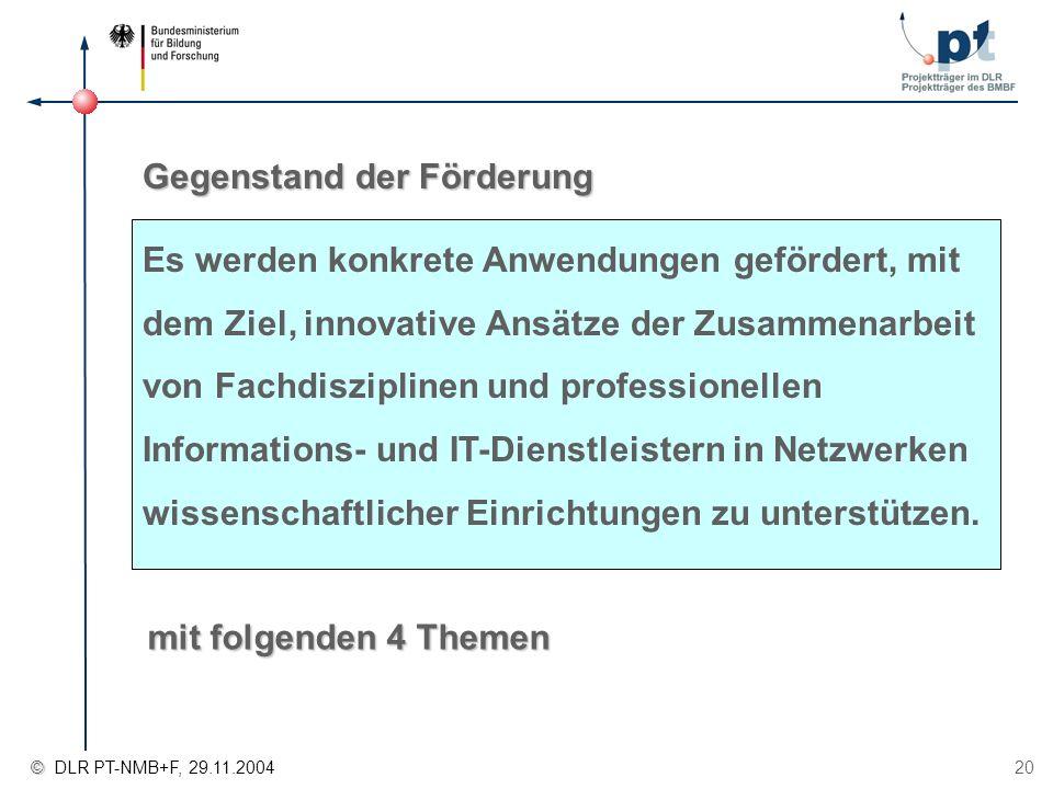 © © DLR PT-NMB+F, 29.11.2004 20 Es werden konkrete Anwendungen gefördert, mit dem Ziel, innovative Ansätze der Zusammenarbeit von Fachdisziplinen und