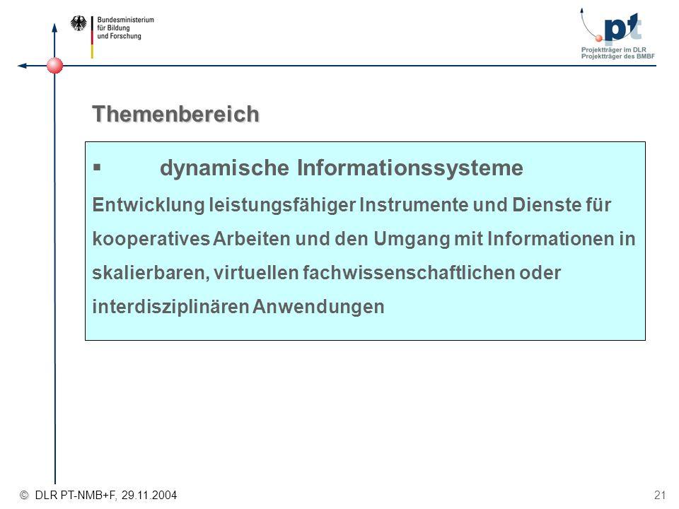 © © DLR PT-NMB+F, 29.11.2004 21 dynamische Informationssysteme Entwicklung leistungsfähiger Instrumente und Dienste für kooperatives Arbeiten und den