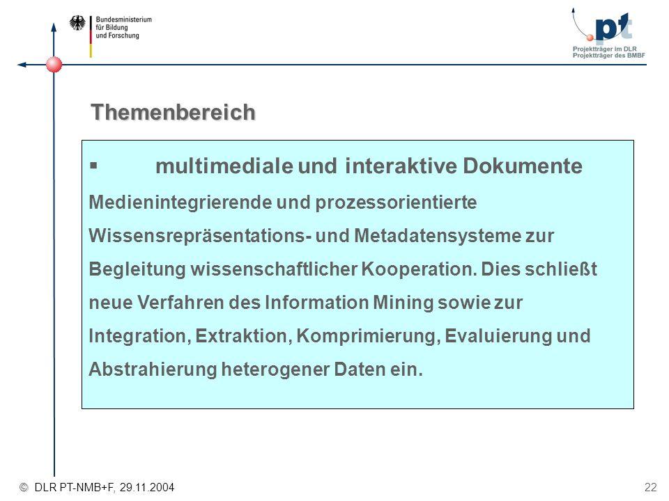 © © DLR PT-NMB+F, 29.11.2004 22 Themenbereich multimediale und interaktive Dokumente Medienintegrierende und prozessorientierte Wissensrepräsentations