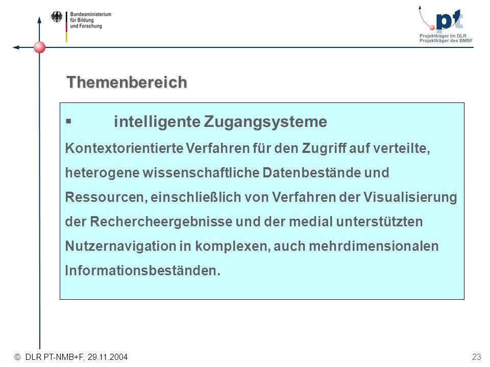 © © DLR PT-NMB+F, 29.11.2004 23 Themenbereich intelligente Zugangsysteme Kontextorientierte Verfahren für den Zugriff auf verteilte, heterogene wissen