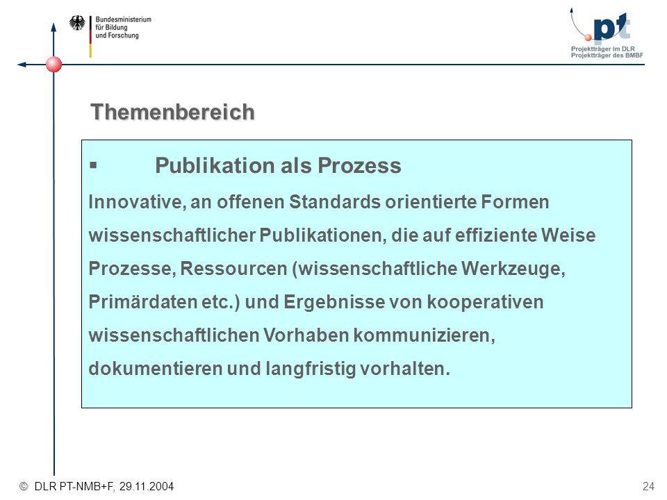 © © DLR PT-NMB+F, 29.11.2004 24 Themenbereich Publikation als Prozess Innovative, an offenen Standards orientierte Formen wissenschaftlicher Publikati