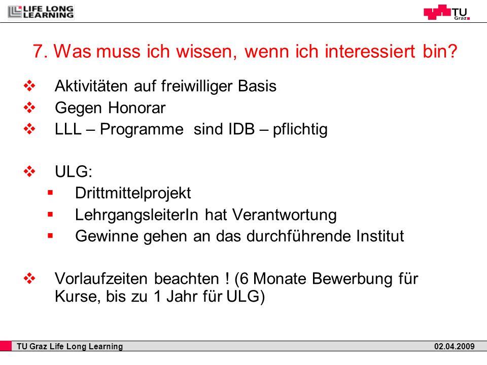 TU Graz Life Long Learning 02.04.2009 7. Was muss ich wissen, wenn ich interessiert bin? Aktivitäten auf freiwilliger Basis Gegen Honorar LLL – Progra