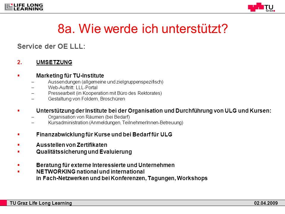 TU Graz Life Long Learning 02.04.2009 8a. Wie werde ich unterstützt? Service der OE LLL: 2. UMSETZUNG Marketing für TU-Institute –Aussendungen (allgem