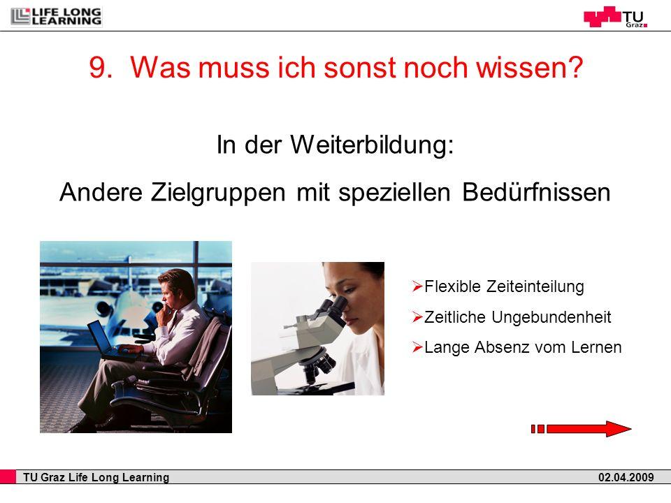 TU Graz Life Long Learning 02.04.2009 9. Was muss ich sonst noch wissen? In der Weiterbildung: Andere Zielgruppen mit speziellen Bedürfnissen Flexible