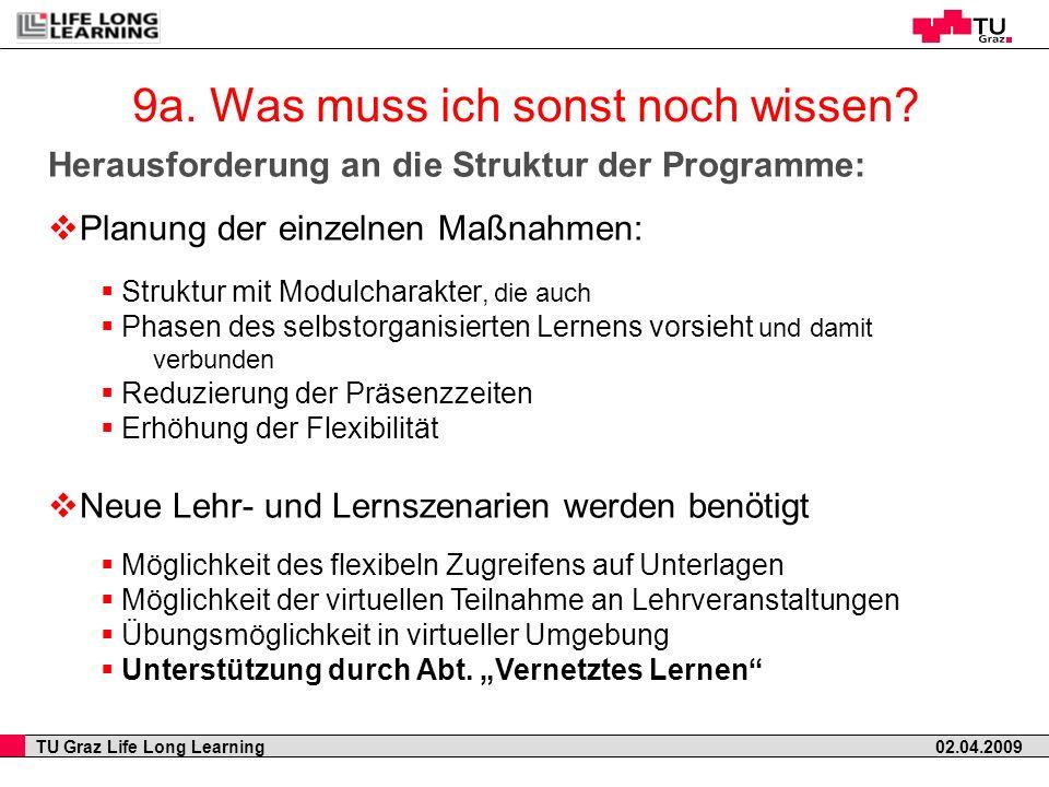 TU Graz Life Long Learning 02.04.2009 9a. Was muss ich sonst noch wissen? Herausforderung an die Struktur der Programme: Planung der einzelnen Maßnahm