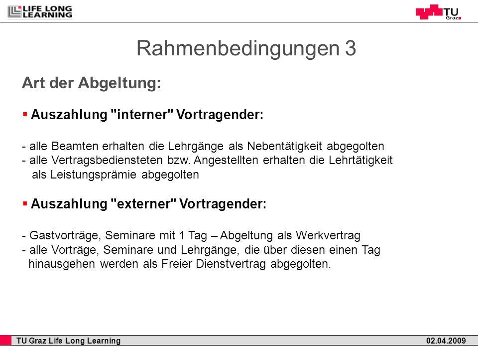 TU Graz Life Long Learning 02.04.2009 Rahmenbedingungen 3 Art der Abgeltung: Auszahlung