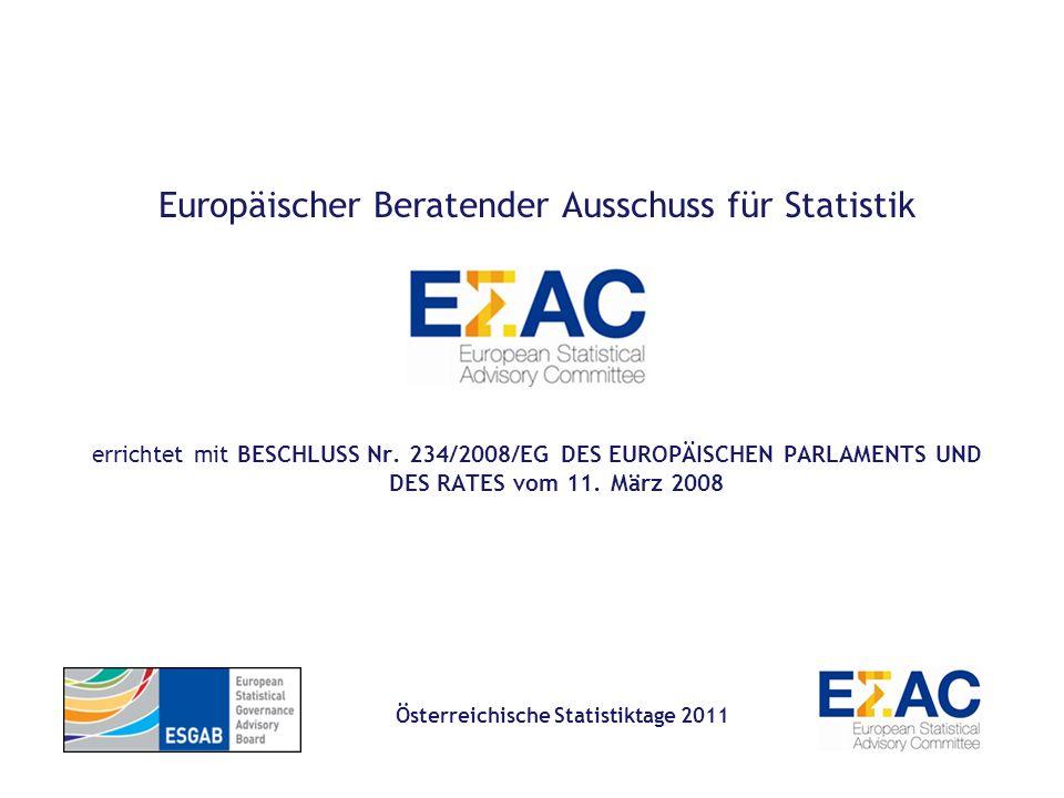 Österreichische Statistiktage 2011 Europäischer Beratender Ausschuss für Statistik errichtet mit BESCHLUSS Nr. 234/2008/EG DES EUROPÄISCHEN PARLAMENTS