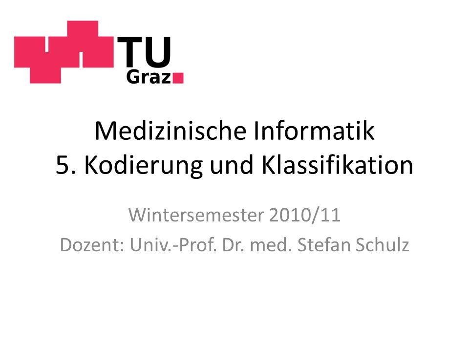 Medizinische Informatik 5.Kodierung und Klassifikation Wintersemester 2010/11 Dozent: Univ.-Prof.