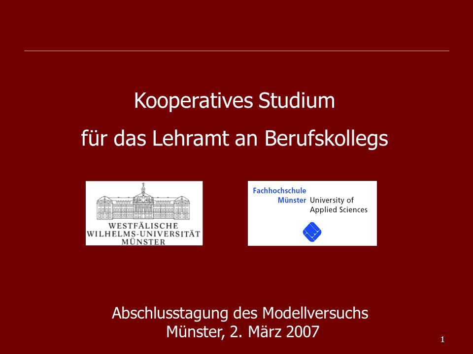 1 Kooperatives Studium für das Lehramt an Berufskollegs Abschlusstagung des Modellversuchs Münster, 2. März 2007