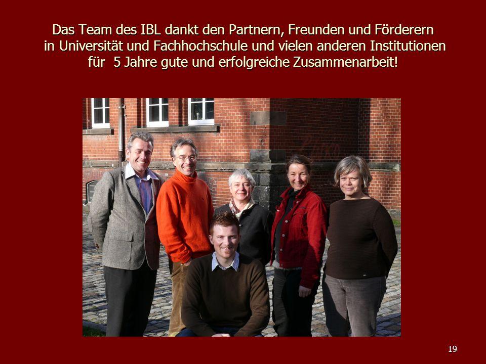 19 Das Team des IBL dankt den Partnern, Freunden und Förderern in Universität und Fachhochschule und vielen anderen Institutionen für 5 Jahre gute und