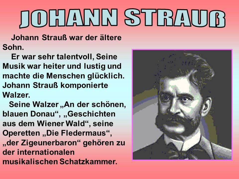 Johann Strauß war der ältere Sohn.