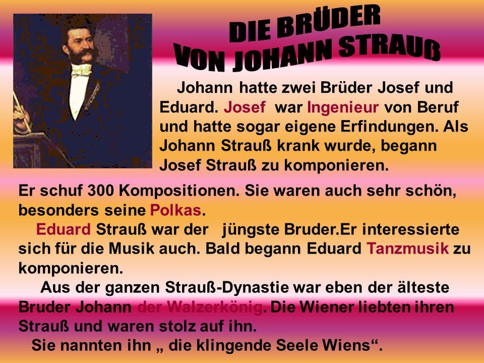 Johann hatte zwei Brüder Josef und Eduard.