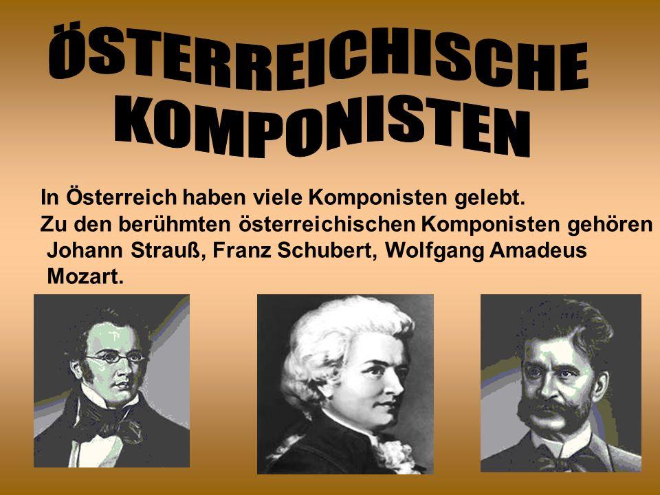 In Österreich haben viele Komponisten gelebt.