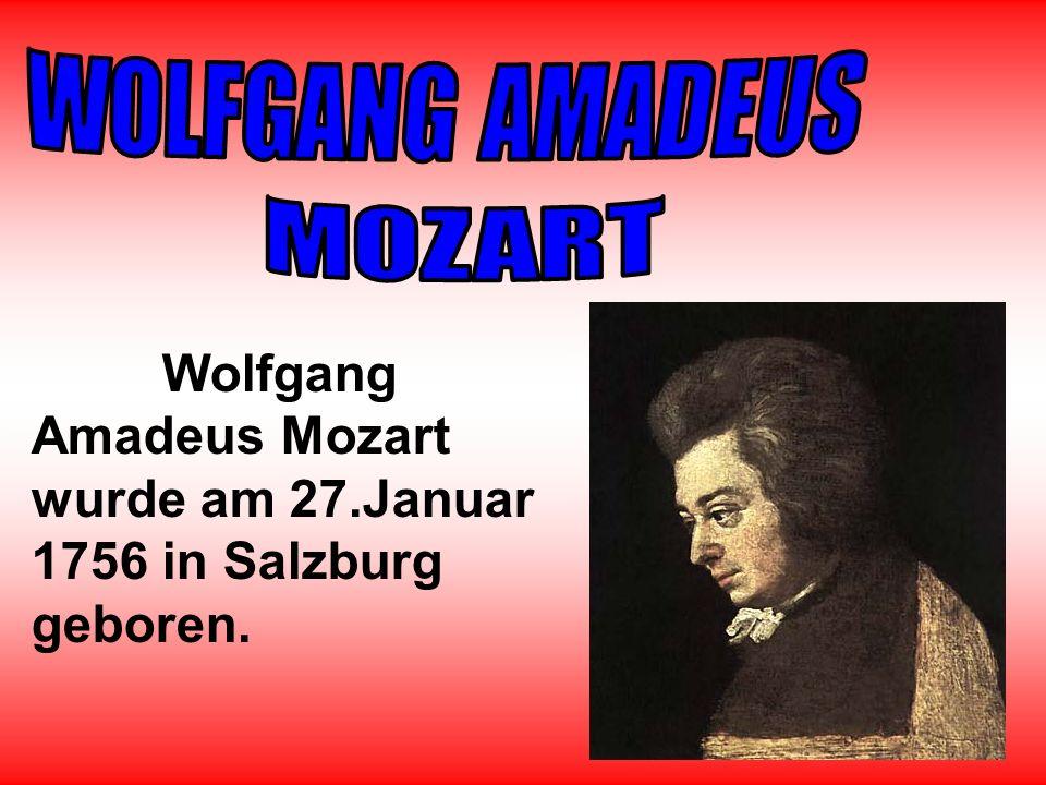 Wolfgang Amadeus Mozart wurde am 27.Januar 1756 in Salzburg geboren.
