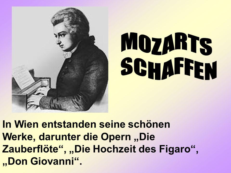 In Wien entstanden seine schönen Werke, darunter die Opern Die Zauberflöte, Die Hochzeit des Figaro, Don Giovanni.