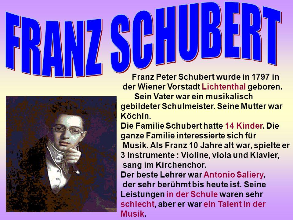 Franz Peter Schubert wurde in 1797 in der Wiener Vorstadt Lichtenthal geboren.