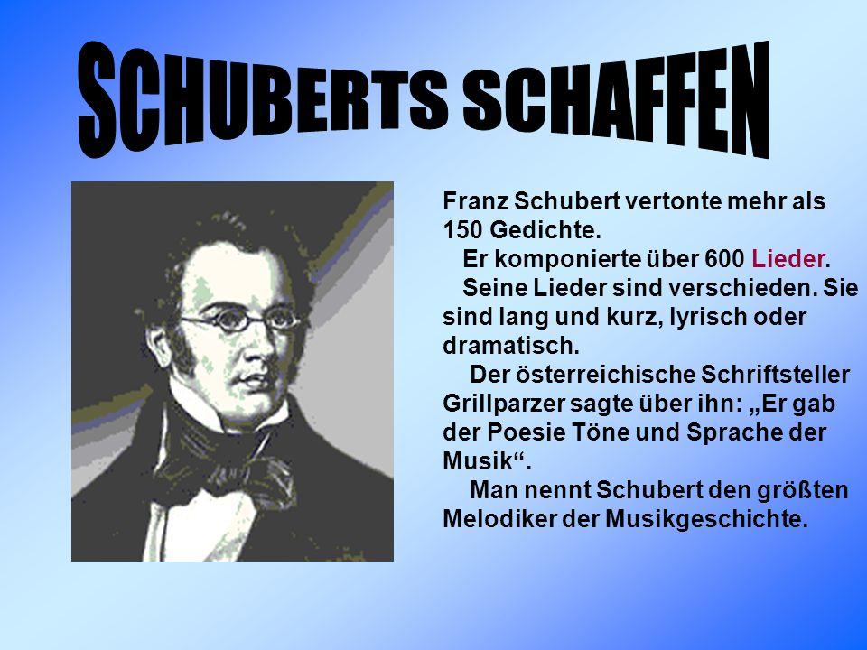 Franz Schubert vertonte mehr als 150 Gedichte.Er komponierte über 600 Lieder.