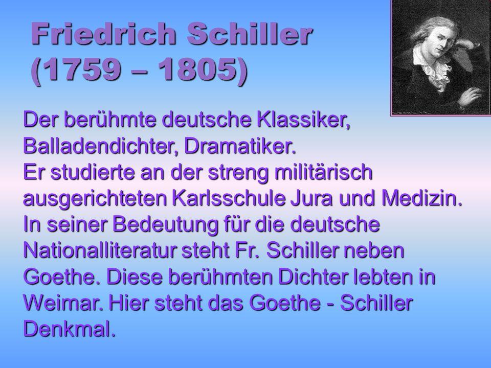 Friedrich Schiller (1759 – 1805) Der berühmte deutsche Klassiker, Balladendichter, Dramatiker.
