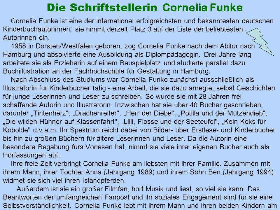 Die Schriftstellerin Cornelia Funke Cornelia Funke ist eine der international erfolgreichsten und bekanntesten deutschen Kinderbuchautorinnen; sie nimmt derzeit Platz 3 auf der Liste der beliebtesten Autorinnen ein.