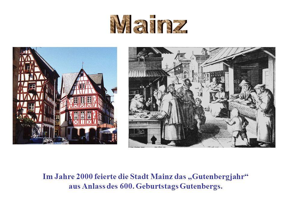 Im Jahre 2000 feierte die Stadt Mainz das Gutenbergjahr aus Anlass des 600. Geburtstags Gutenbergs.