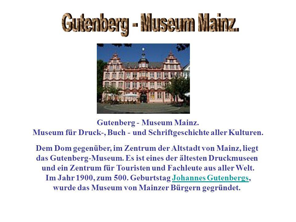 Gutenberg - Museum Mainz. Museum für Druck-, Buch - und Schriftgeschichte aller Kulturen. Dem Dom gegenüber, im Zentrum der Altstadt von Mainz, liegt