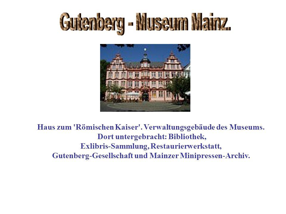 Haus zum 'Römischen Kaiser'. Verwaltungsgebäude des Museums. Dort untergebracht: Bibliothek, Exlibris-Sammlung, Restaurierwerkstatt, Gutenberg-Gesells