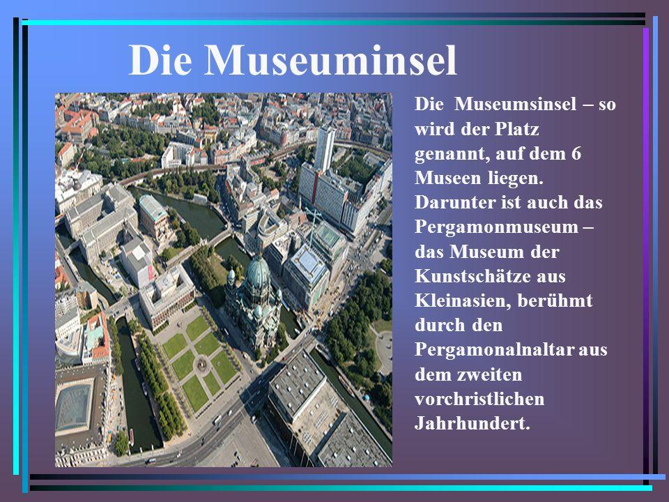 Die Museuminsel Die Museumsinsel – so wird der Platz genannt, auf dem 6 Museen liegen.