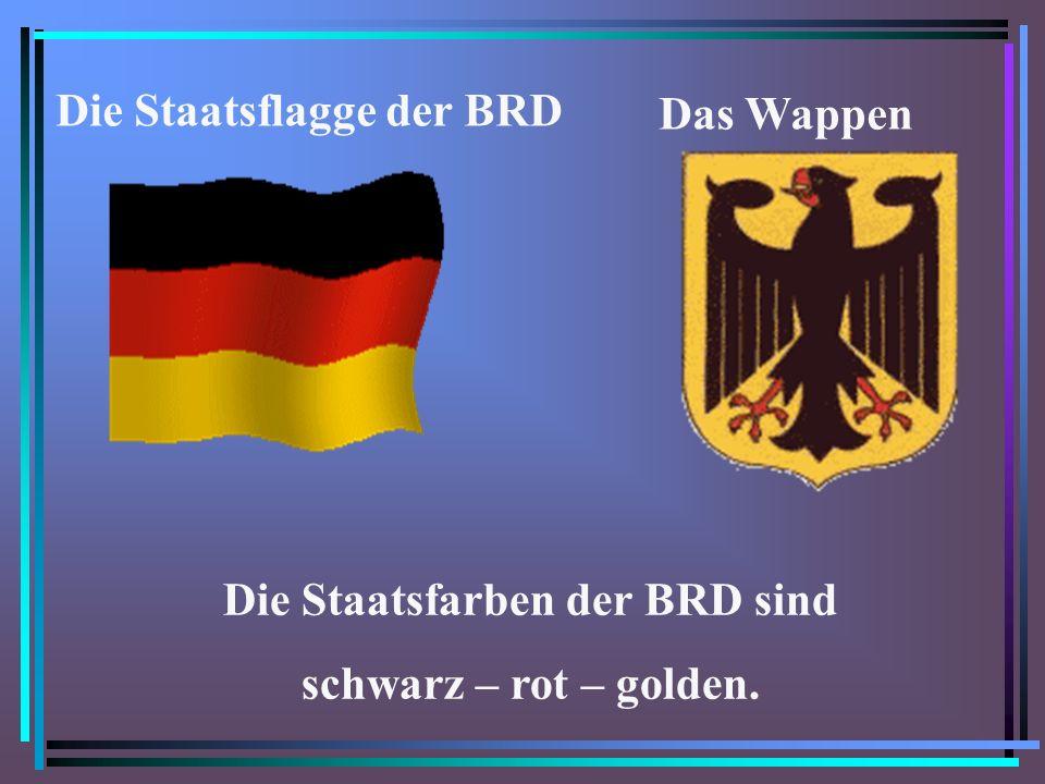 Das Wappen Die Staatsflagge der BRD Die Staatsfarben der BRD sind schwarz – rot – golden.