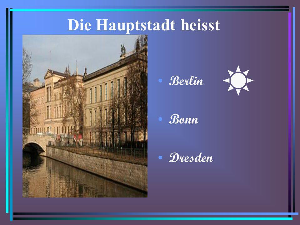 Die Hauptstadt heisst Berlin Bonn Dresden