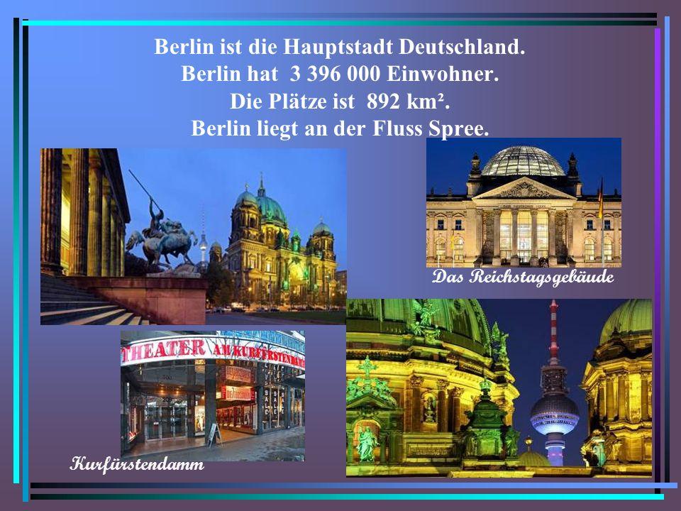 Berlin ist die Hauptstadt Deutschland.Berlin hat 3 396 000 Einwohner.