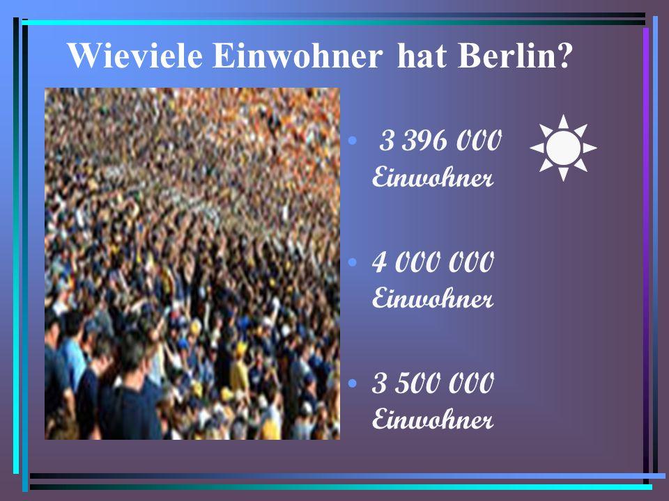 Wieviele Einwohner hat Berlin? 3 396 000 Einwohner 4 000 000 Einwohner 3 500 000 Einwohner