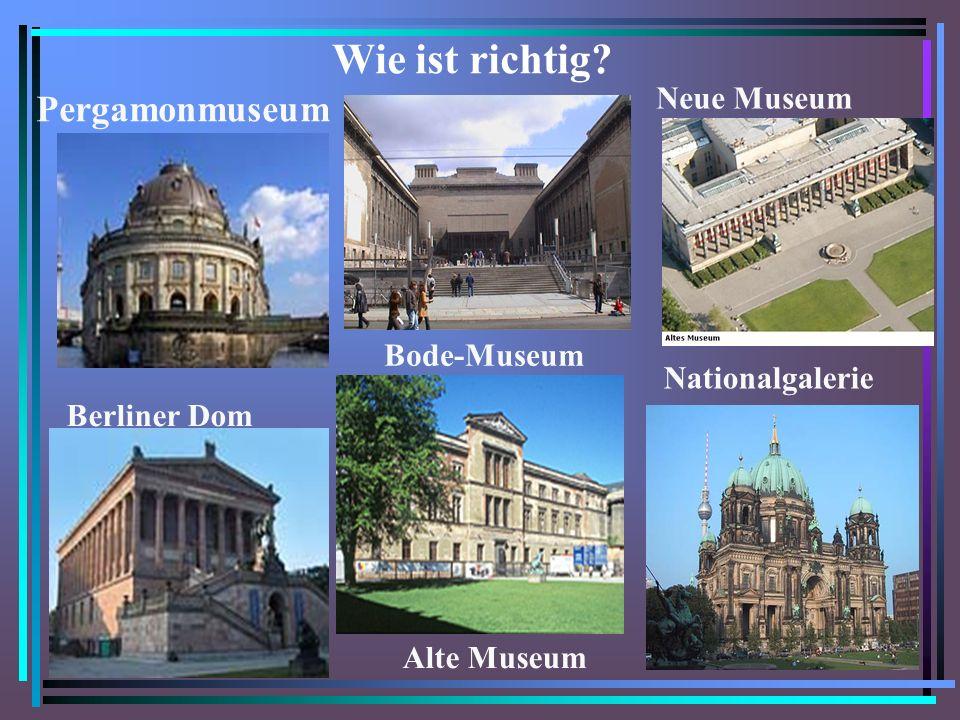 Bode-Museum Nationalgalerie Alte Museum Pergamonmuseum Neue Museum Berliner Dom Wie ist richtig?