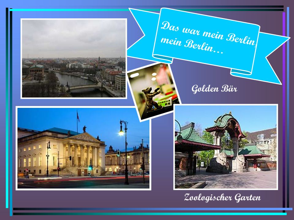 Das war mein Berlin, mein Berlin… Zoologischer Garten Golden Bär