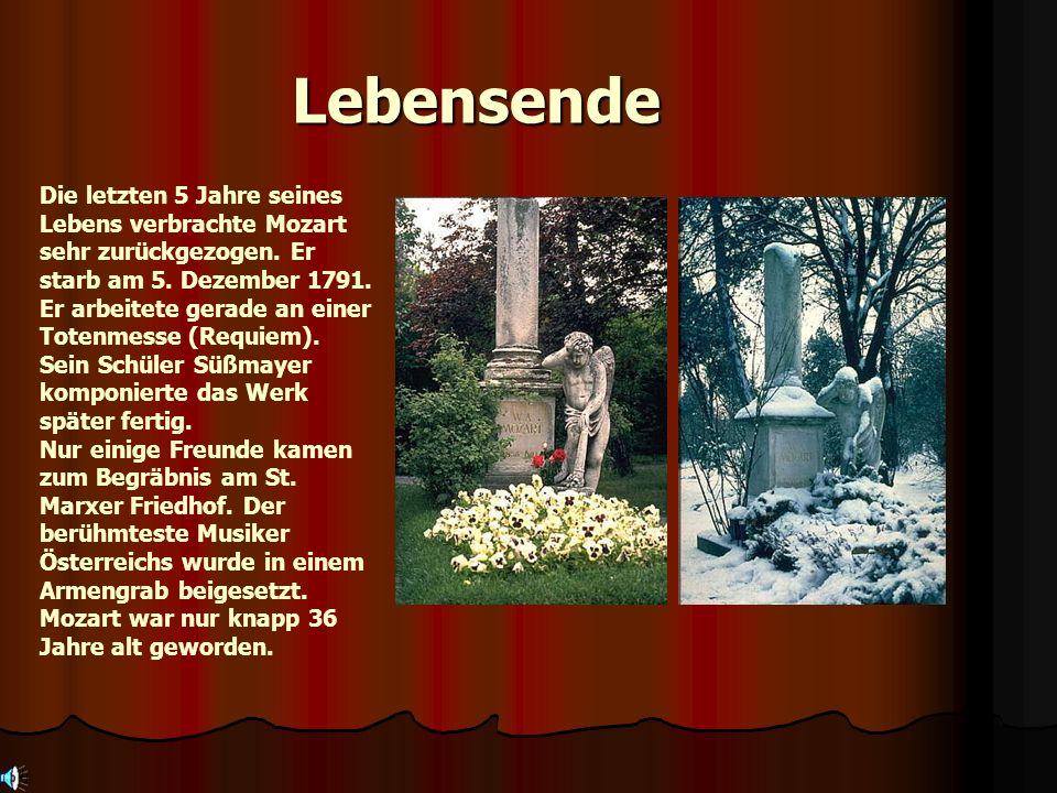 Lebensende Die letzten 5 Jahre seines Lebens verbrachte Mozart sehr zurückgezogen. Er starb am 5. Dezember 1791. Er arbeitete gerade an einer Totenmes