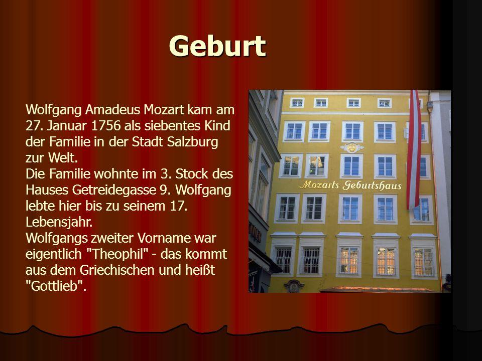 Geburt Wolfgang Amadeus Mozart kam am 27. Januar 1756 als siebentes Kind der Familie in der Stadt Salzburg zur Welt. Die Familie wohnte im 3. Stock de