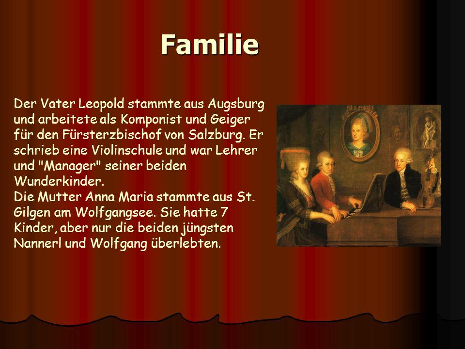 Familie Der Vater Leopold stammte aus Augsburg und arbeitete als Komponist und Geiger für den Fürsterzbischof von Salzburg. Er schrieb eine Violinschu