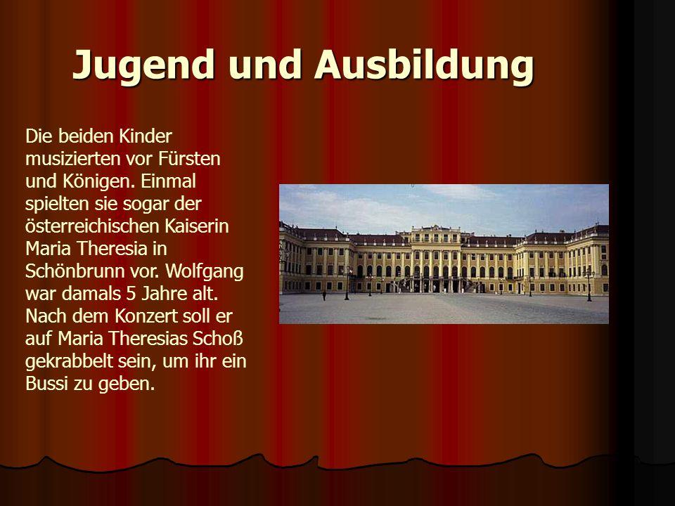 Jugend und Ausbildung Die beiden Kinder musizierten vor Fürsten und Königen. Einmal spielten sie sogar der österreichischen Kaiserin Maria Theresia in