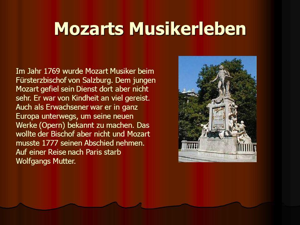 Mozarts Musikerleben Im Jahr 1769 wurde Mozart Musiker beim Fürsterzbischof von Salzburg. Dem jungen Mozart gefiel sein Dienst dort aber nicht sehr. E