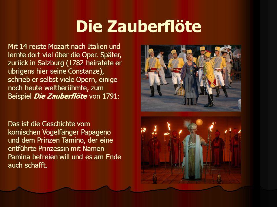 Die Zauberflöte Mit 14 reiste Mozart nach Italien und lernte dort viel über die Oper. Später, zurück in Salzburg (1782 heiratete er übrigens hier sein