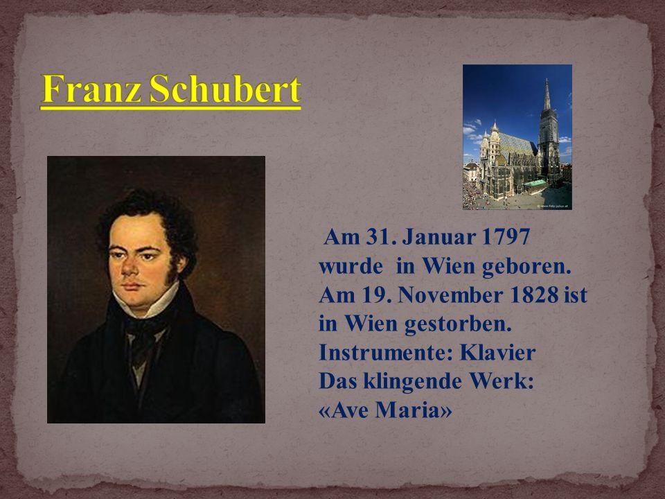 Am 31. Januar 1797 wurde in Wien geboren. Am 19.