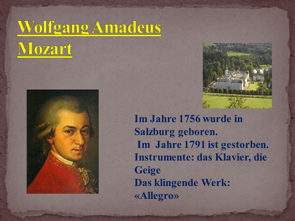 Im Jahre 1756 wurde in Salzburg geboren. Im Jahre 1791 ist gestorben.