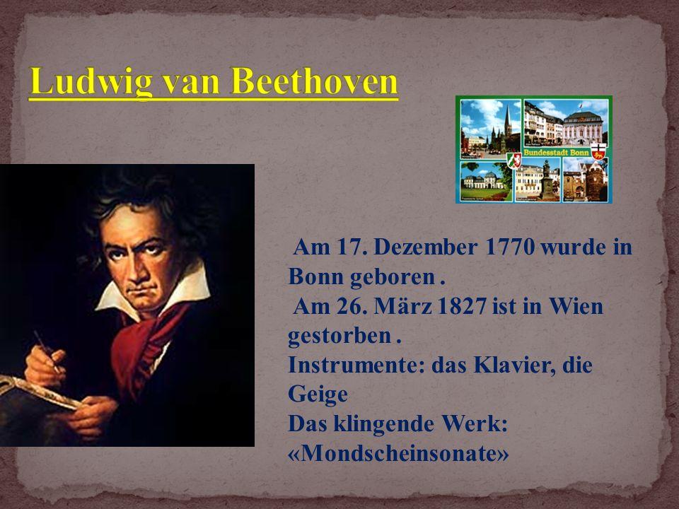 Am 17. Dezember 1770 wurde in Bonn geboren. Am 26.
