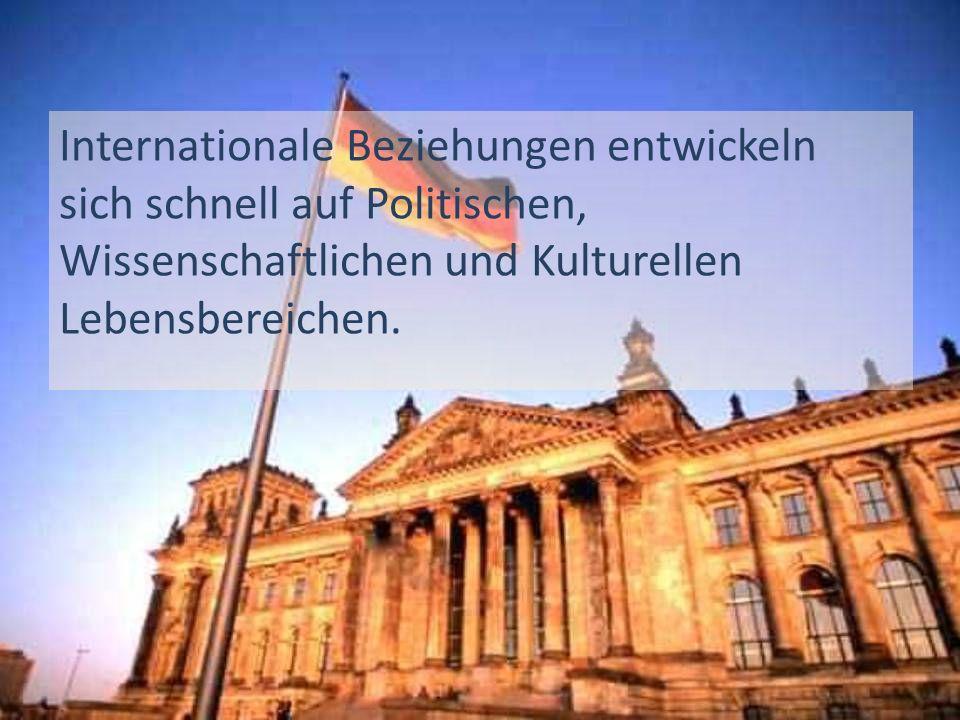 Internationale Beziehungen entwickeln sich schnell auf Politischen, Wissenschaftlichen und Kulturellen Lebensbereichen.