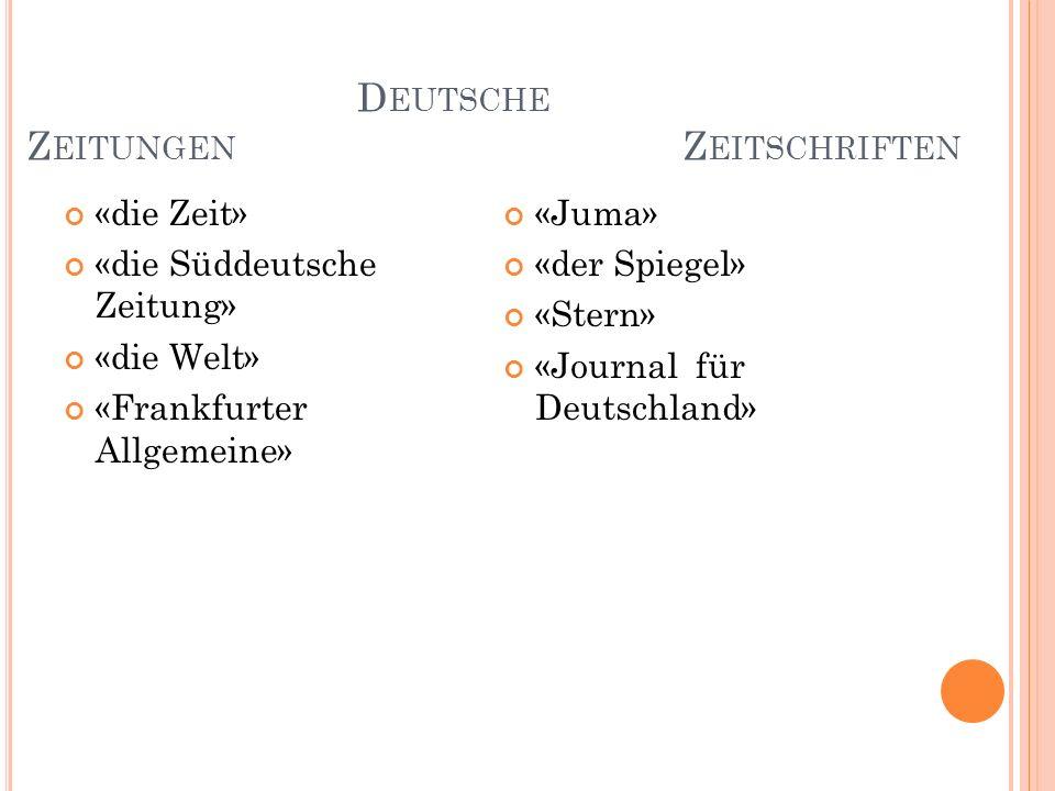 D EUTSCHE Z EITUNGEN Z EITSCHRIFTEN «die Zeit» «die Süddeutsche Zeitung» «die Welt» «Frankfurter Allgemeine» «Juma» «der Spiegel» «Stern» «Journal für