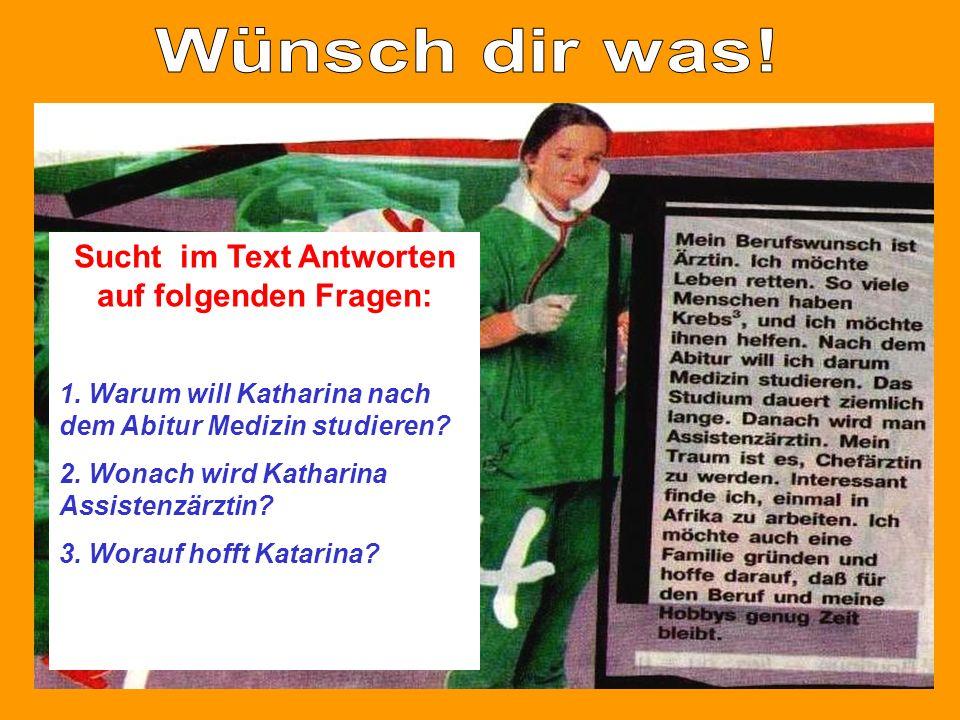 Sucht im Text Antworten auf folgenden Fragen: 1. Warum will Katharina nach dem Abitur Medizin studieren? 2. Wonach wird Katharina Assistenzärztin? 3.