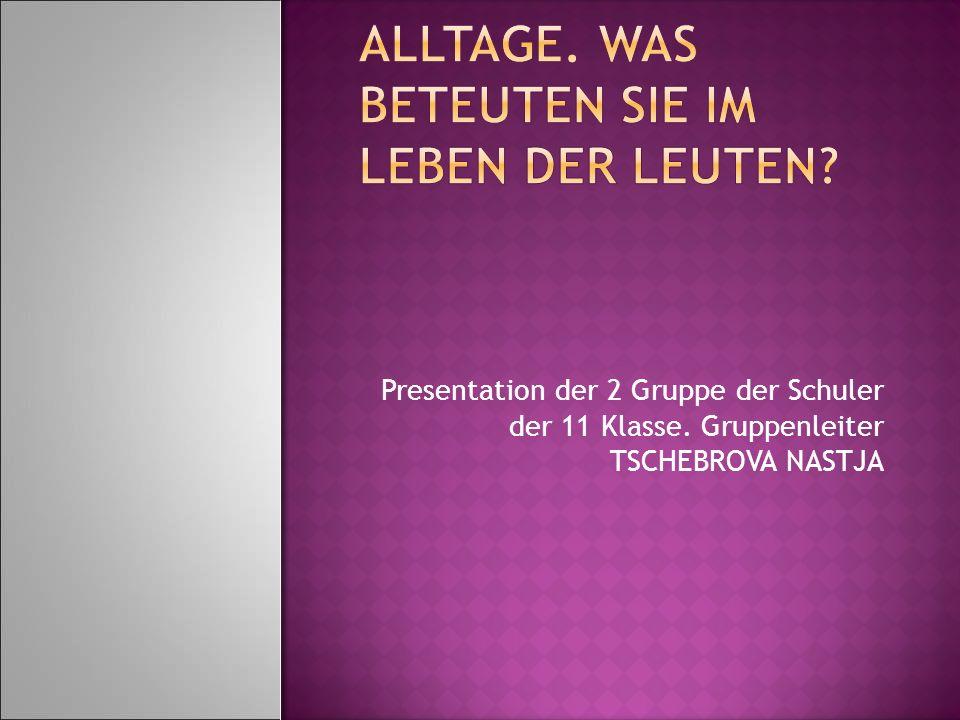 Presentation der 2 Gruppe der Schuler der 11 Klasse. Gruppenleiter TSCHEBROVA NASTJA