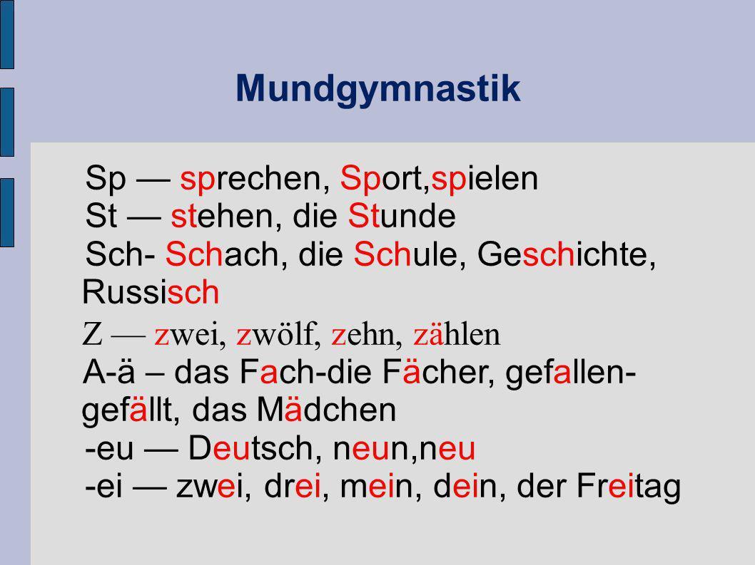 Mundgymnastik Sp sprechen, Sport,spielen St stehen, die Stunde Sch- Schach, die Schule, Geschichte, Russisch Z zwei, zwölf, zehn, zählen A-ä – das Fac