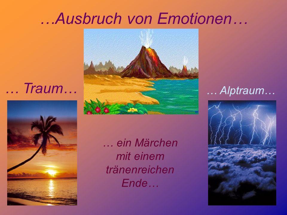 …Ausbruch von Emotionen… … Traum… … Alptraum… … ein Märchen mit einem tränenreichen Ende…